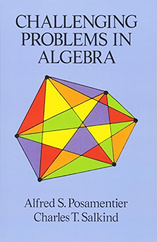 Challenging Problems in Algebra By Alfred S. Posamentier