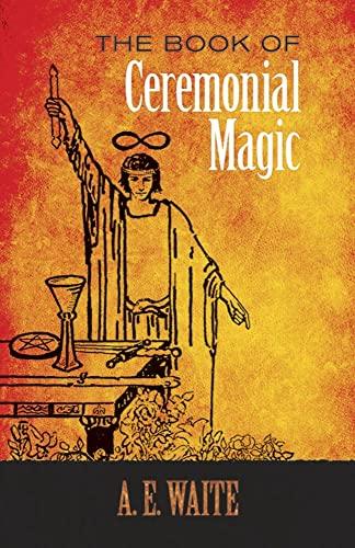 The Book of Ceremonial Magic By A. E. Waite