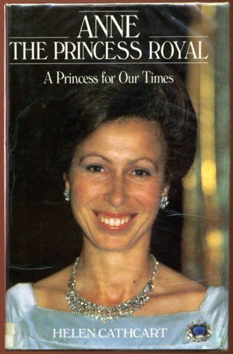 Anne, the Princess Royal By Helen Cathcart