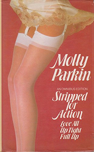 Stripped for Action : An omnibus edition - Love All, Up Tight, Full Up. By Molly Parkin