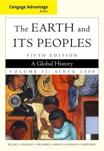Cengage Advantage Books  The Earth And Its Peoples  Volume Ii By Richard W  Bulliet