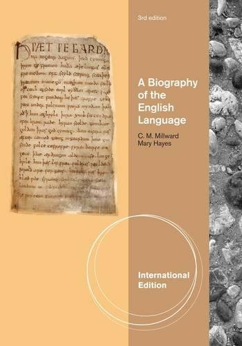 A Biography of the English Language, International Edition By C.M. Millward (Boston University)