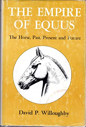 Empire of Equus: Horse, Past, Present and Future By David P. Willoughby