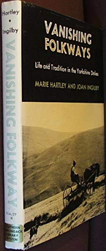 Vanishing folkways: Life and Tradition in the Yorkshire Dales By Marie Hartley