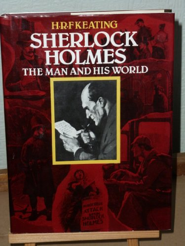 Sherlock Holmes: The Man and His World By H. R. F. Keating