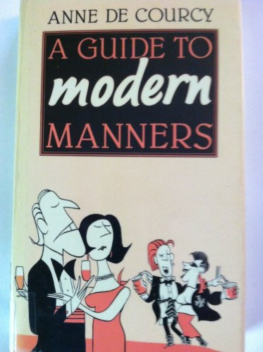 A Guide to Modern Manners By Anne De Courcy