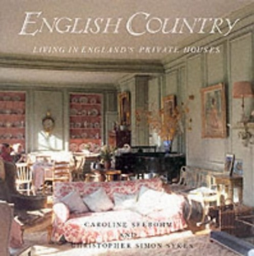 English Country: Living in England's Private Houses By Caroline Seebohm