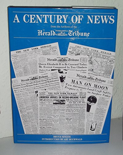 """Century of News: From the Archives of the """"International Herald Tribune"""" by Bruce Singer"""