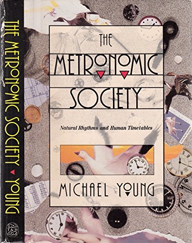 Metronomic Society, The:Natural Rhythms and Human Timetables By Michael Young