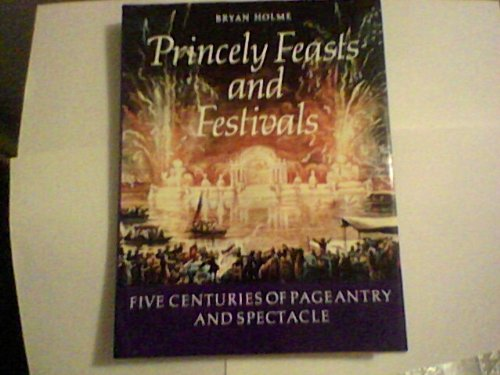 Princely Feasts and Festivals By Bryan Holme