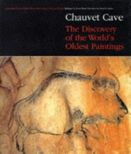 Chauvet Cave: The Discovery of the World's Oldest Paintings By Jean-Marie Chauvet