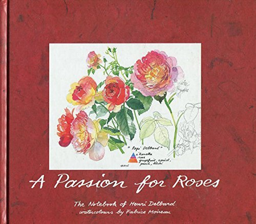 A Passion for Roses: The Notebook of Henri Delbard By Henri Delbard