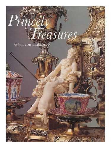 Princely Treasures By Geza von Habsburg