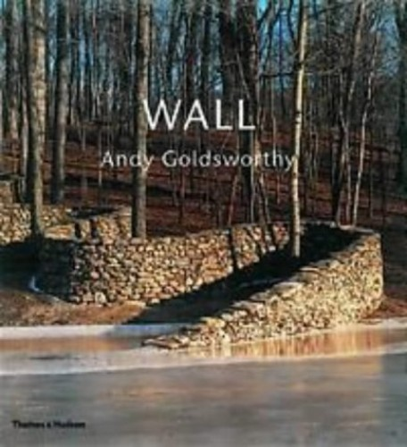 Andy Goldsworthy: Wall by Andy Goldsworthy