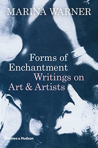 Forms of Enchantment: Writings on Art & Artists By Marina Warner