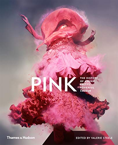 Pink: The History of a Punk, Pretty, Powerful Colour By Edited by Valerie Steele