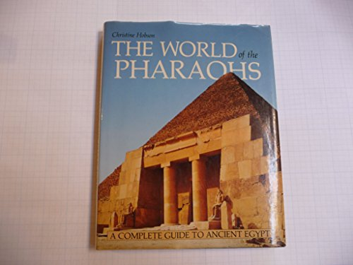 Exploring the World of the Pharaohs: Complete Guide to Ancient Egypt By Christine Hobson