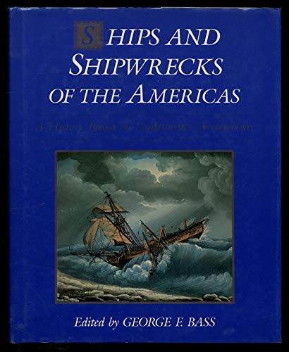 Ships and Shipwrecks of the Americas By George F. Bass
