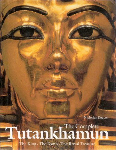 The Complete Tutankhamun: The King, the Tomb, the Royal Treasure by C.N. Reeves