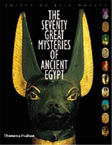 The Seventy Great Mysteries of Ancient Egypt By Edited by Bill Manley
