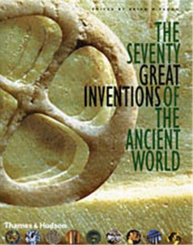 The Seventy Great Inventions of the Ancient World By Brian Fagan