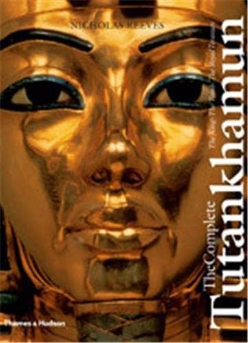 The Complete Tutankhamun: The King * the Tomb * the Royal Treasure by Nicholas Reeves