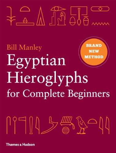 Egyptian Hieroglyphs for Complete Beginners: The Revolutionary New Approach to Reading the Monuments By Bill Manley