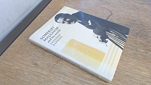 Somerset Maugham and His World By Frederic Raphael