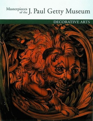 Masterpieces of the J. Paul Getty Museum: Decorative Arts By J. Paul Getty Museum