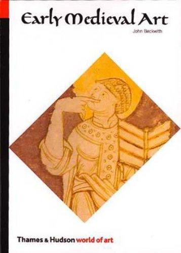 Early Medieval Art: Carolingian, Ottonian, Romanesque (World of Art) By John Beckwith