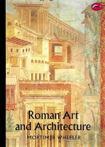 Roman Art and Architecture By Sir Mortimer Wheeler