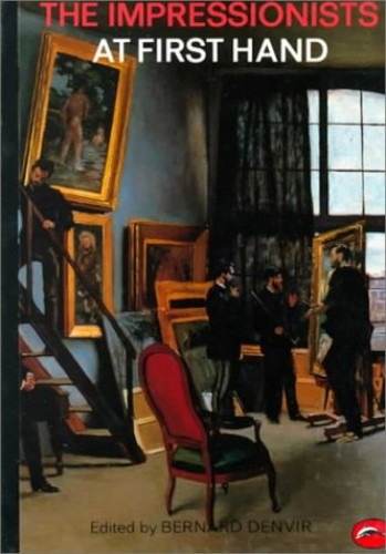 The Impressionists at First Hand By Edited by Bernard Denvir