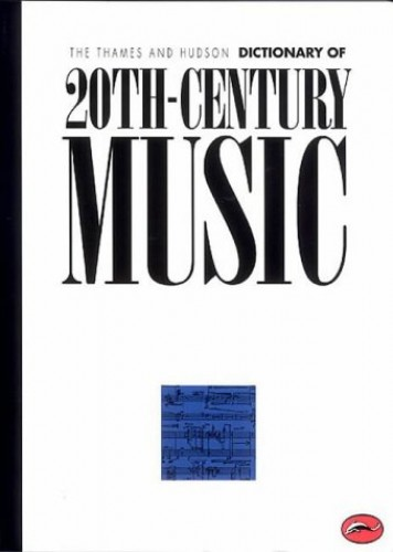 The Thames and Hudson Encyclopaedia of Twentieth Century Music (World of Art) By Edited by Paul Griffiths