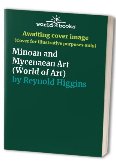 Minoan and Mycenaean Art By Reynold A. Higgins