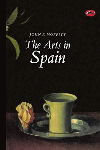 The Arts in Spain (World of Art) By John F. Moffitt
