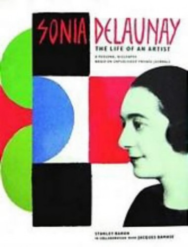 Sonia Delaunay: The Life of an Artist By Stanley Baron