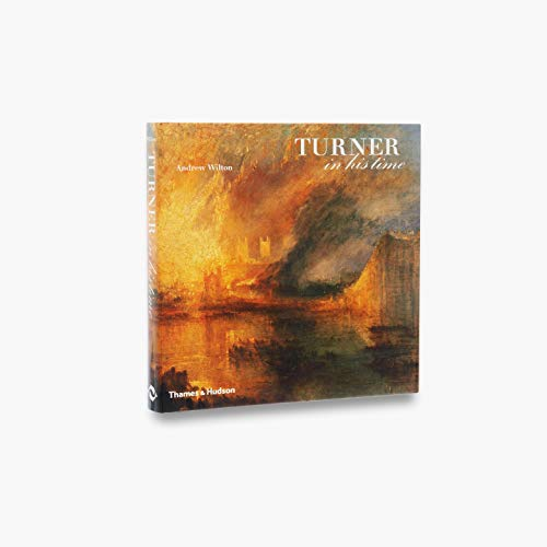 Turner in his Time By Andrew Wilton