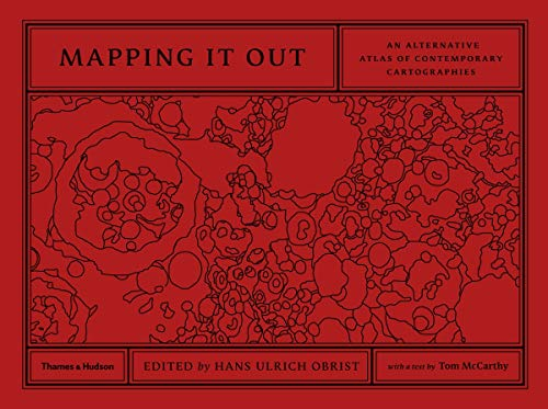 Mapping It Out: An Alternative Atlas of Contemporary Cartographies By Tom McCarthy