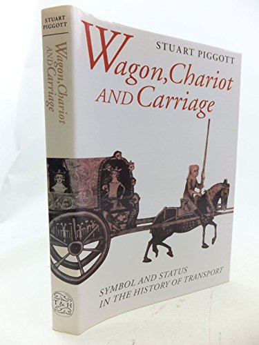 Wagon, Chariot and Carriage By Stuart Piggott