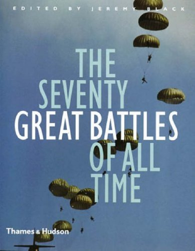 The Seventy Great Battles of All Time By Edited by Professor Jeremy Black