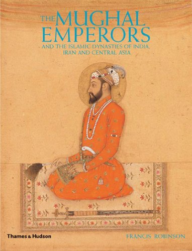 The Mughal Emperors By Francis Robinson