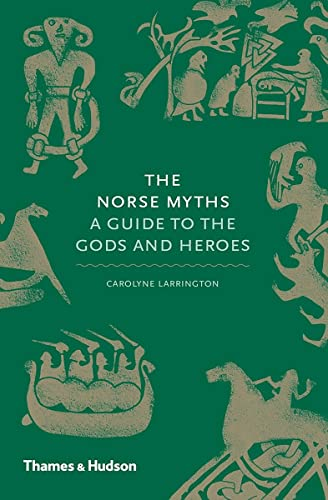 The Norse Myths: A Guide to the Gods and Heroes By John Haywood