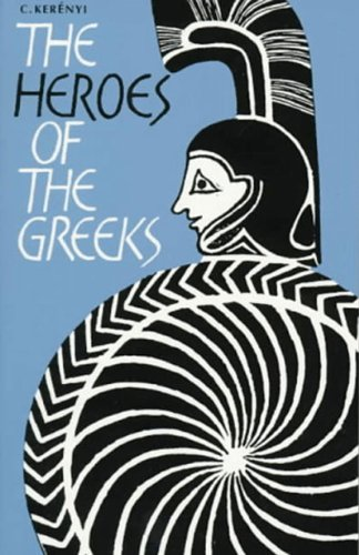 The Heroes of the Greeks By C. Kerenyi