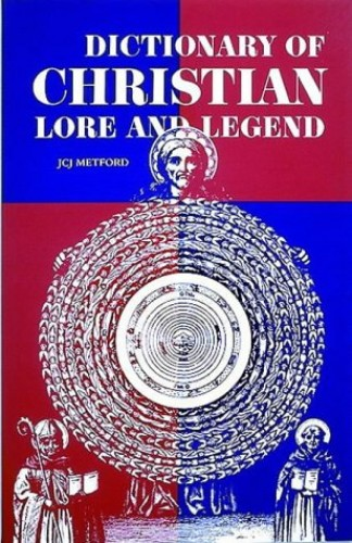 Dictionary of Christian Lore and Legend By J.C.J. Metford