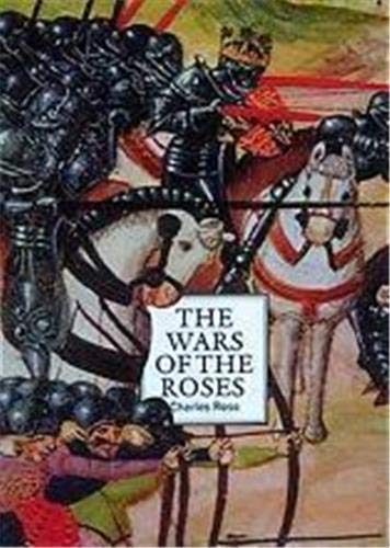 The Wars of the Roses By Charles Ross