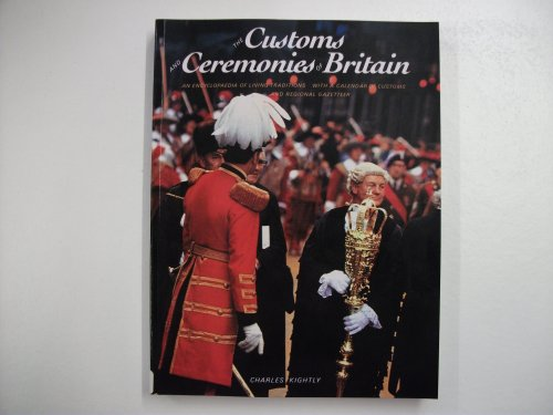 The Customs and Ceremonies of Britain: An Encyclopaedia of Living Traditions by Charles Kightly