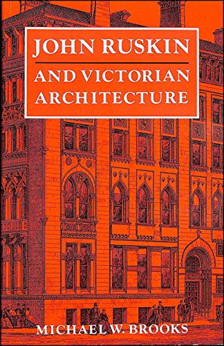 John Ruskin and Victorian Architecture By Michael W. Brooks