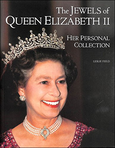 The Jewels of Queen Elizabeth II: Her Personal Collection By Leslie Field