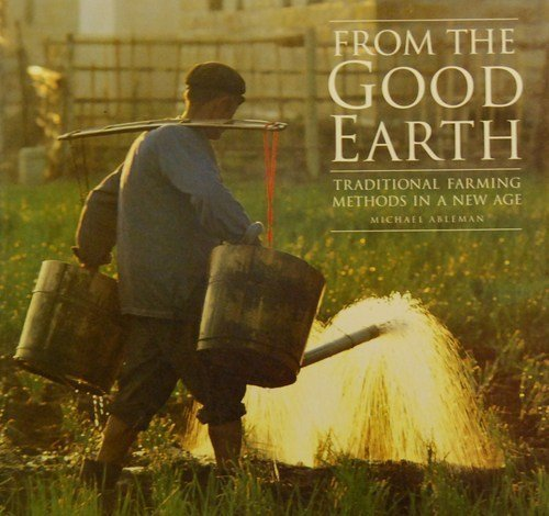 From the Good Earth: Traditional Farming Methods in a New Age By Michael Ableman