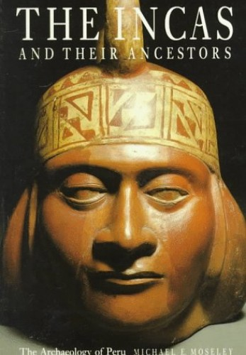 Incas and Their Ancestors By Michael E. Moseley